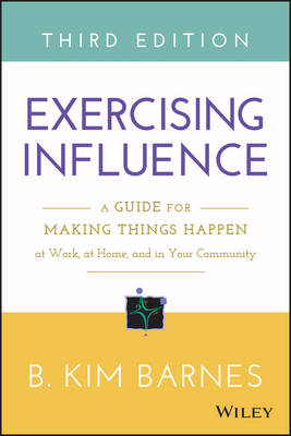 Exercising Influence: A Guide for Making Things Happen at Work, at Home, and in Your Community (Paperback)