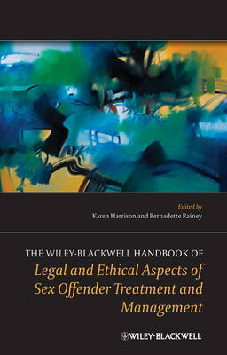 The Wiley-Blackwell Handbook of Legal and Ethical Aspects of Sex Offender Treatment and Management - Wiley Clinical Psychology Handbooks (Hardback)