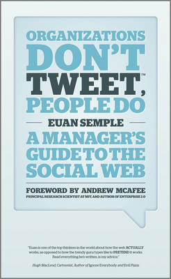 Organization's Don't Tweet, People Do: A Manager's Guide to the Social Web (Hardback)