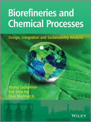 Biorefineries and Chemical Processes: Design, Integration and Sustainability Analysis (Paperback)
