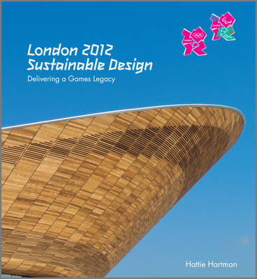 London 2012: Sustainable Design: Delivering a Games Legacy (Hardback)