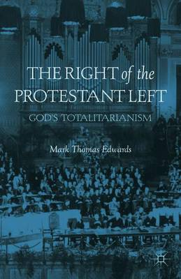 The Right of the Protestant Left: God's Totalitarianism (Hardback)