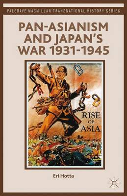 Pan-Asianism and Japan's War 1931-1945 - Palgrave Macmillan Transnational History Series (Paperback)