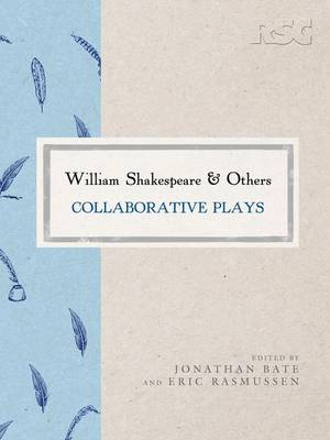 William Shakespeare and Others: Collaborative Plays - The RSC Shakespeare (Hardback)
