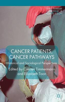 Cancer Patients, Cancer Pathways: Historical and Sociological Perspectives - Science, Technology and Medicine in Modern History (Hardback)