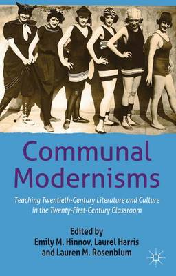 Communal Modernisms: Teaching Twentieth-Century Literature and Culture in the Twenty-First-Century Classroom (Hardback)