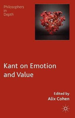 Kant on Emotion and Value - Philosophers in Depth (Hardback)
