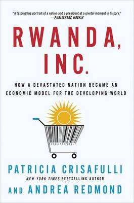 Rwanda, Inc.: How a Devastated Nation Became an Economic Model for the Developing World (Paperback)