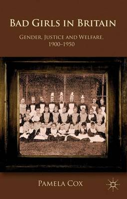 Bad Girls in Britain: Gender, Justice and Welfare, 1900-1950 (Paperback)