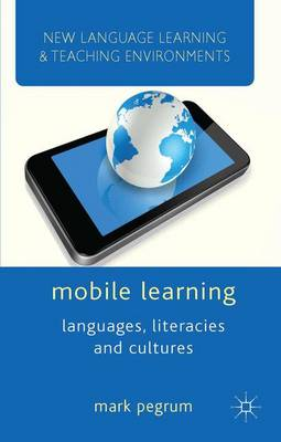 Mobile Learning: Languages, Literacies and Cultures - New Language Learning and Teaching Environments (Paperback)