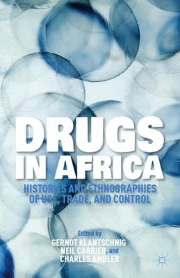 Drugs in Africa: Histories and Ethnographies of Use, Trade, and Control (Hardback)