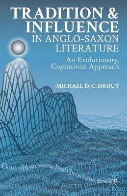 Tradition and Influence in Anglo-Saxon Literature: An Evolutionary, Cognitivist Approach (Hardback)