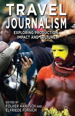 Travel Journalism: Exploring Production, Impact and Culture (Hardback)