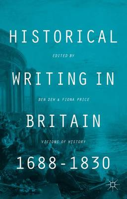 Historical Writing in Britain, 1688-1830: Visions of History (Hardback)
