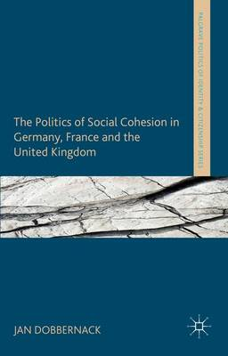 The Politics of Social Cohesion in Germany, France and the United Kingdom - Palgrave Politics of Identity and Citizenship Series (Hardback)
