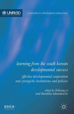 Learning from the South Korean Developmental Success: Effective Developmental Cooperation and Synergistic Institutions and Policies - Social Policy in a Development Context Series (Hardback)