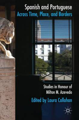 Spanish and Portuguese Across Time, Place, and Borders: Studies in Honour of Milton M. Azevedo (Hardback)