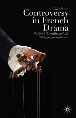 Controversy in French Drama: Moliere's Tartuffe and the Struggle for Influence (Hardback)
