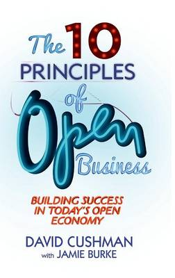 The 10 Principles of Open Business: Building Success in Today's Open Economy (Hardback)