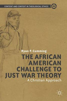 The African American Challenge to Just War Theory: A Christian Approach - Content and Context in Theological Ethics (Hardback)