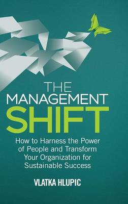 The Management Shift: How to Harness the Power of People and Transform Your Organization for Sustainable Success (Hardback)