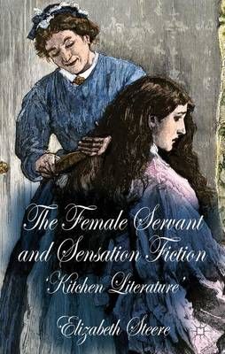 The Female Servant and Sensation Fiction: 'Kitchen Literature' (Hardback)