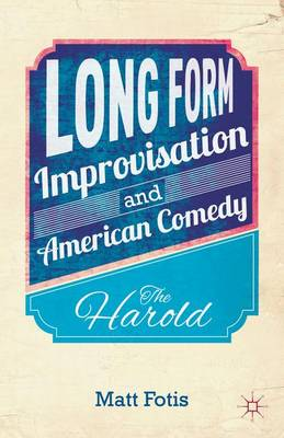 Long Form Improvisation and American Comedy: The Harold (Hardback)