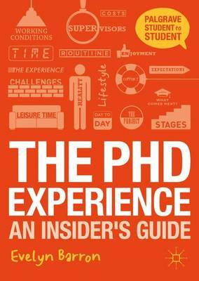 The PhD Experience: An Insider's Guide - Palgrave Student to Student (Paperback)