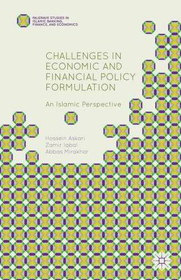 Challenges in Economic and Financial Policy Formulation: An Islamic Perspective - Palgrave Studies in Islamic Banking, Finance, and Economics (Hardback)