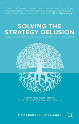 Solving the Strategy Delusion: Mobilizing People and Realizing Distinctive Strategies (Hardback)