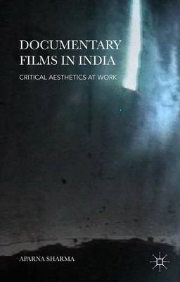 Documentary Films in India: Critical Aesthetics at Work (Hardback)