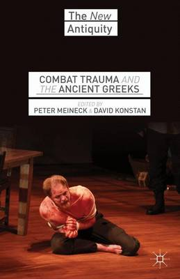 Combat Trauma and the Ancient Greeks - New Antiquity (Hardback)