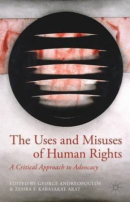 The Uses and Misuses of Human Rights: A Critical Approach to Advocacy (Hardback)