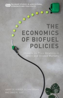 The Economics of Biofuel Policies: Impacts on Price Volatility in Grain and Oilseed Markets - Palgrave Studies in Agricultural Economics and Food Policy (Hardback)