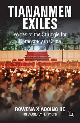 Tiananmen Exiles: Voices of the Struggle for Democracy in China - Palgrave Studies in Oral History (Hardback)