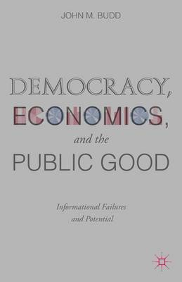 Democracy, Economics, and the Public Good: Informational Failures and Potential (Hardback)