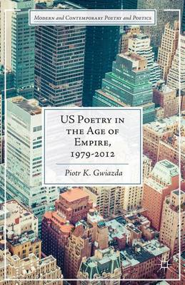 US Poetry in the Age of Empire, 1979-2012 - Modern and Contemporary Poetry and Poetics (Hardback)
