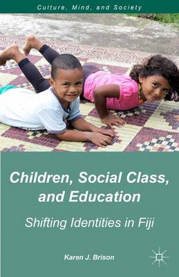 Children, Social Class, and Education: Shifting Identities in Fiji - Culture, Mind and Society (Hardback)