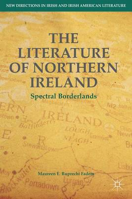 The Literature of Northern Ireland: Spectral Borderlands - New Directions in Irish & Irish American Literature (Hardback)