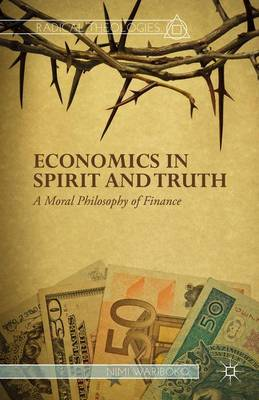 Economics in Spirit and Truth: A Moral Philosophy of Finance - Radical Theologies (Hardback)