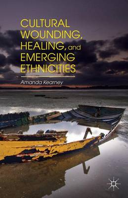 Cultural Wounding, Healing, and Emerging Ethnicities (Hardback)