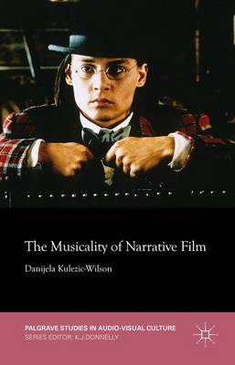 The Musicality of Narrative Film - Palgrave Studies in Audio-Visual Culture (Hardback)