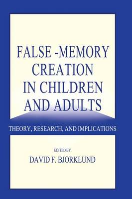 False-Memory Creation in Children and Adults: Theory, Research, and Implications (Paperback)