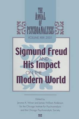 Annual of Psychoanalysis: Volume 29: Sigmund Freud and His Impact on the Modern World (Paperback)