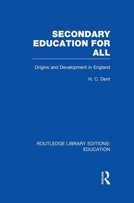 Secondary Education for All: Origins and Development in England - Routledge Library Editions: Education (Paperback)