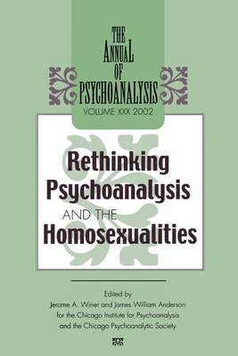 The Annual of Psychoanalysis: Volume 30: Rethinking Psychoanalysis and the Homosexualities (Paperback)