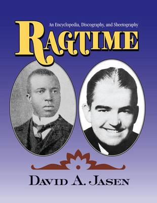 Ragtime: An Encyclopedia, Discography, and Sheetography (Paperback)