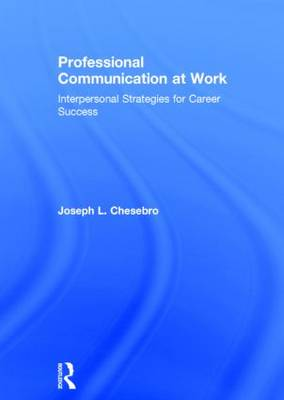 Professional Communication at Work: Interpersonal Strategies for Career Success (Hardback)
