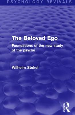 The Beloved EGO: Foundations of the New Study of the Psyche - Psychology Revivals (Hardback)