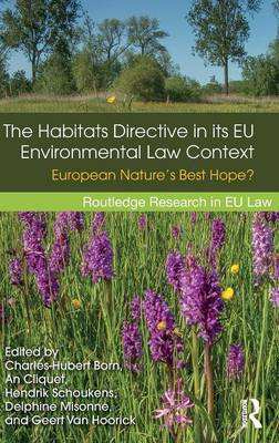 The Habitats Directive in its EU Environmental Law Context: European Nature's Best Hope? - Routledge Research in EU Law (Hardback)